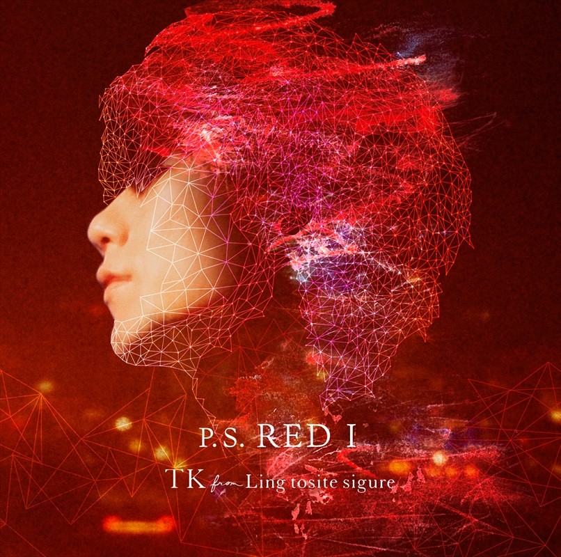 TK from 凛として時雨 「P.S. RED I」