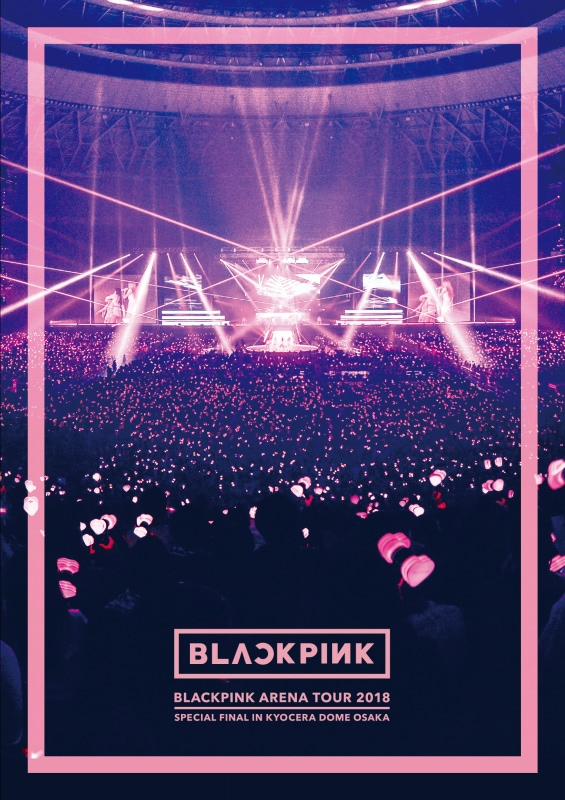 """『BLACKPINK ARENA TOUR 2018 """"SPECIAL FINAL IN KYOCERA DOME OSAKA""""』"""